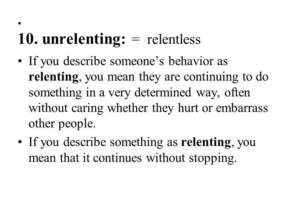 . 10. unrelenting: = relentless