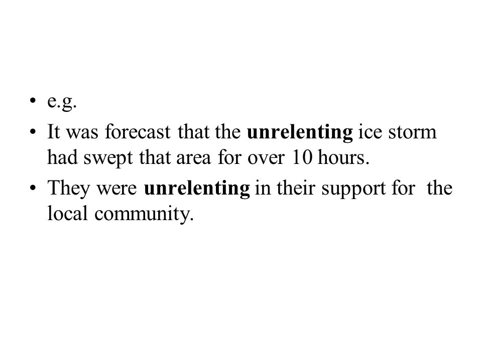 e.g. It was forecast that the unrelenting ice storm had swept that area for over 10 hours.
