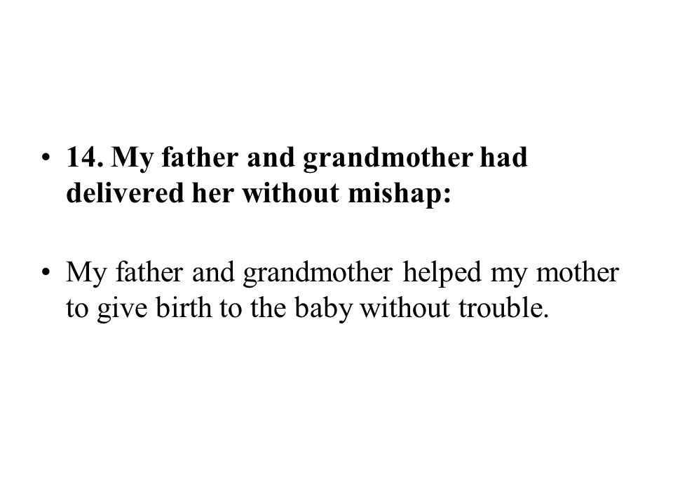14. My father and grandmother had delivered her without mishap: