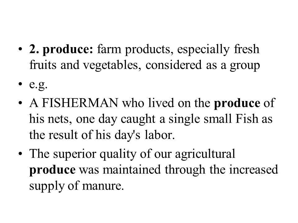 2. produce: farm products, especially fresh fruits and vegetables, considered as a group