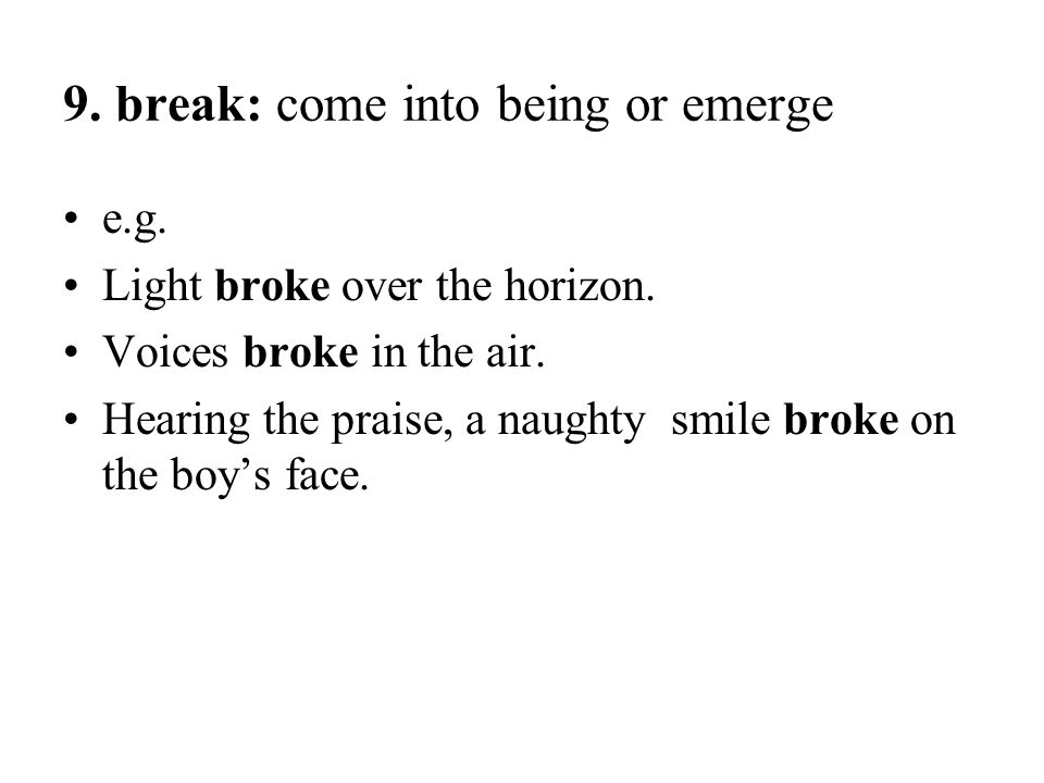 9. break: come into being or emerge
