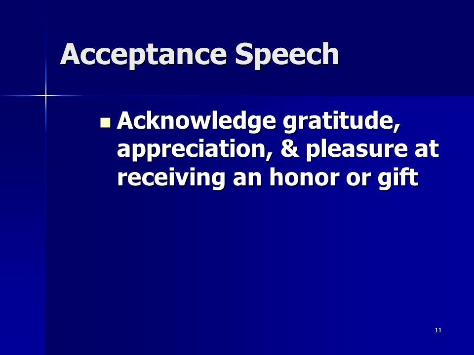 Acceptance Speech Acknowledge gratitude, appreciation, & pleasure at receiving an honor or gift