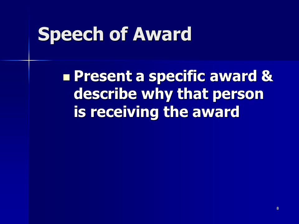 Speech of Award Present a specific award & describe why that person is receiving the award