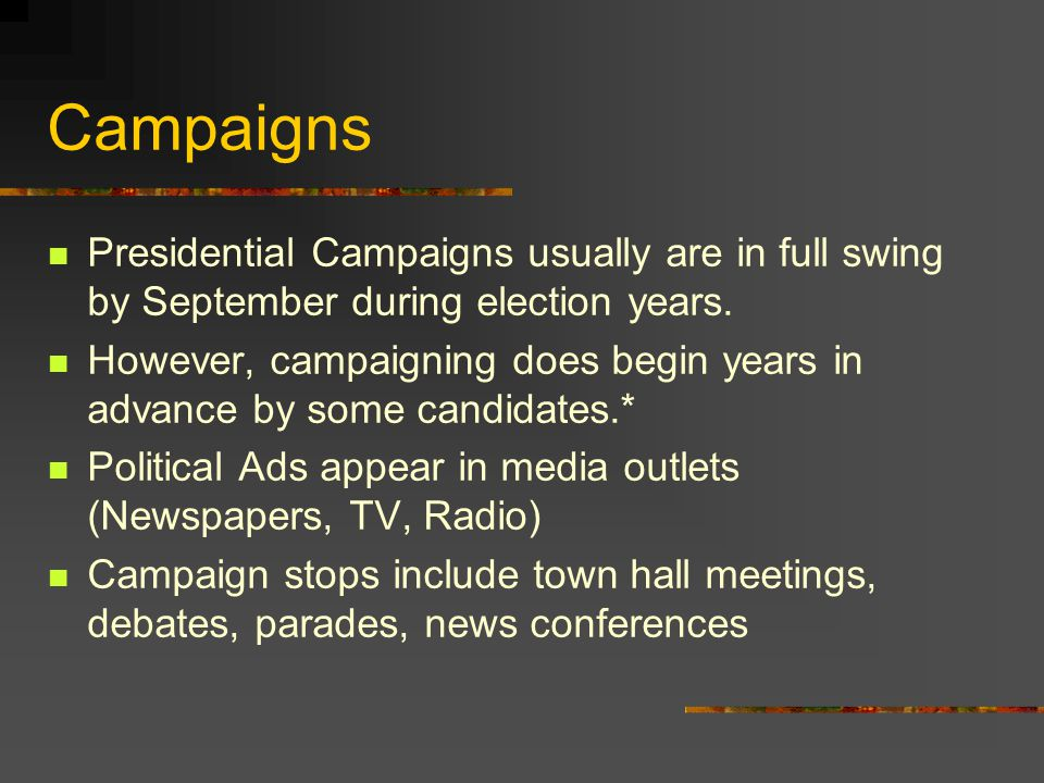 Campaigns Presidential Campaigns usually are in full swing by September during election years.