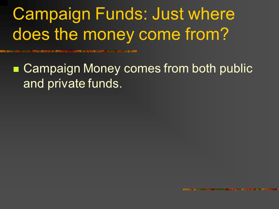Campaign Funds: Just where does the money come from