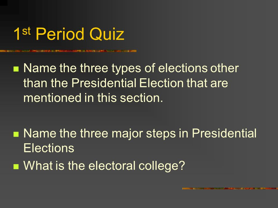 1st Period Quiz Name the three types of elections other than the Presidential Election that are mentioned in this section.