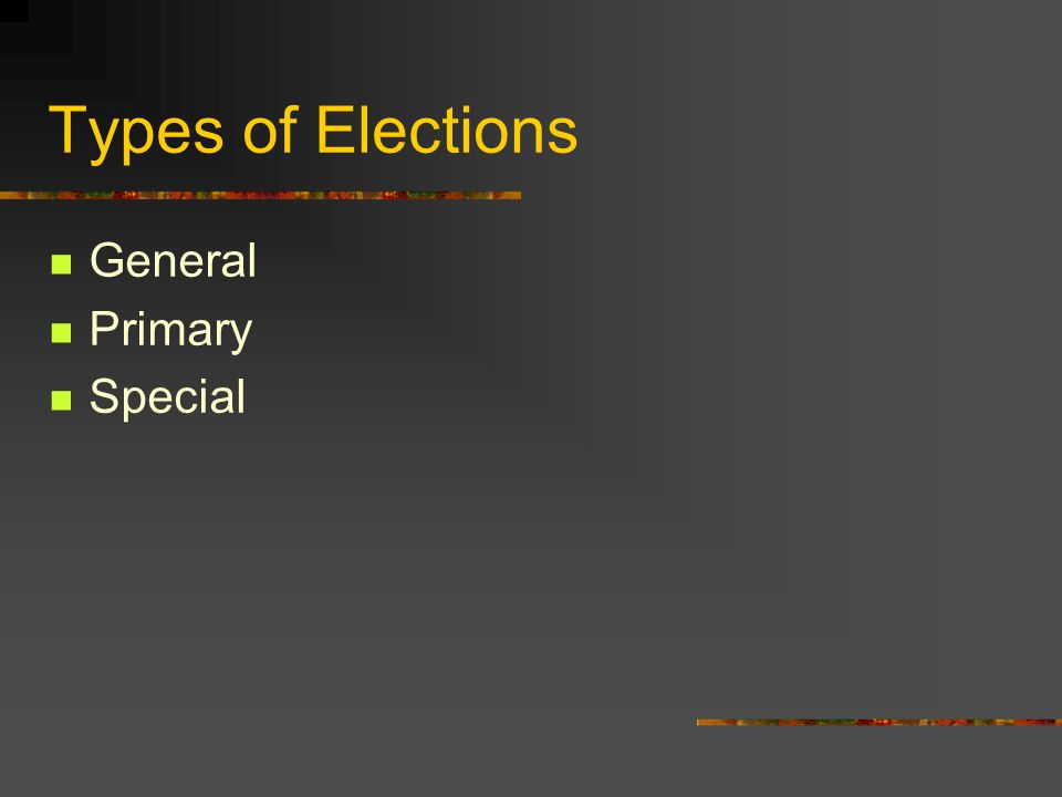 Types of Elections General Primary Special