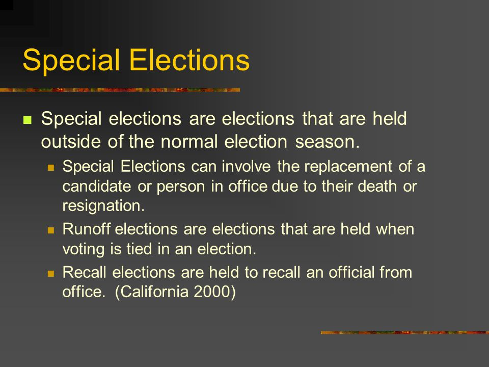 Special Elections Special elections are elections that are held outside of the normal election season.