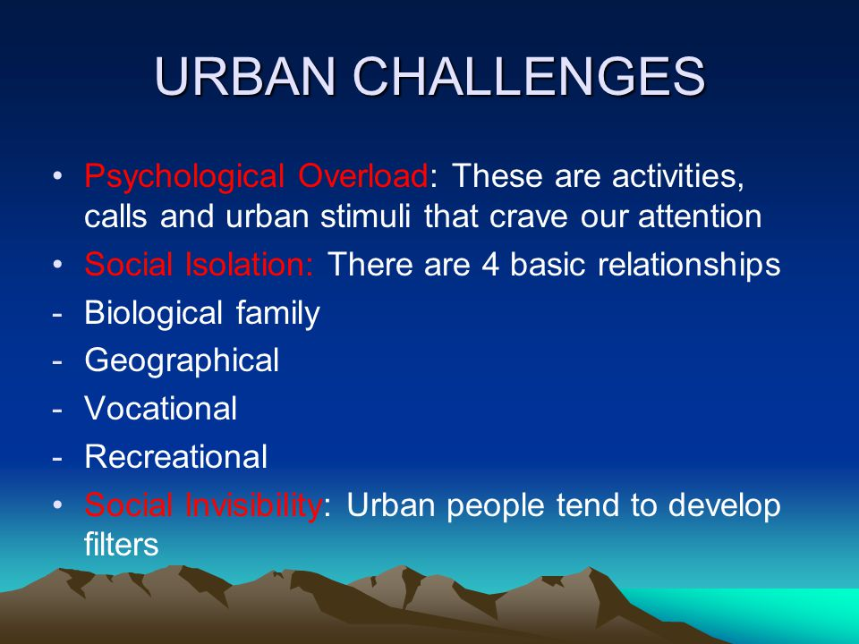 URBAN CHALLENGES Psychological Overload: These are activities, calls and urban stimuli that crave our attention.
