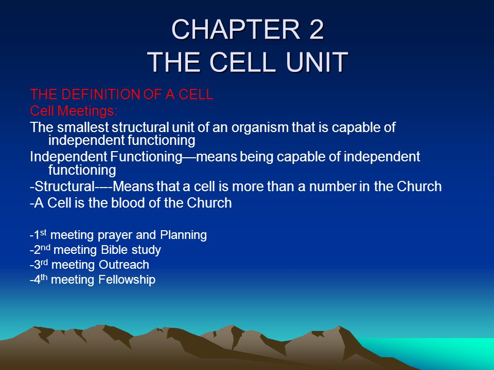 CHAPTER 2 THE CELL UNIT THE DEFINITION OF A CELL Cell Meetings: