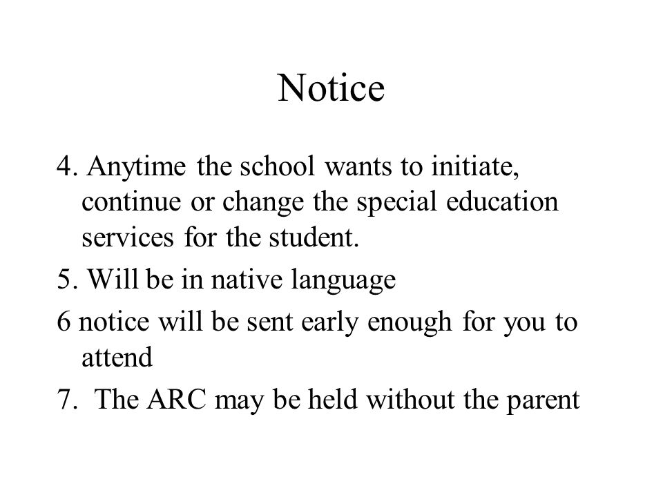 Notice 4. Anytime the school wants to initiate, continue or change the special education services for the student.