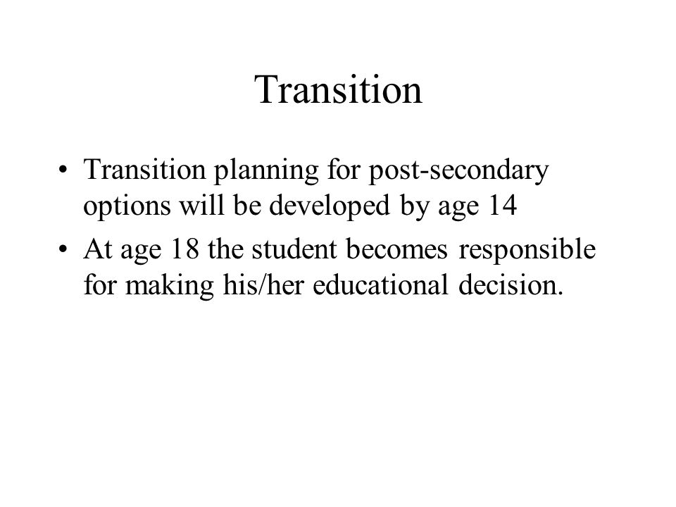 Transition Transition planning for post-secondary options will be developed by age 14.
