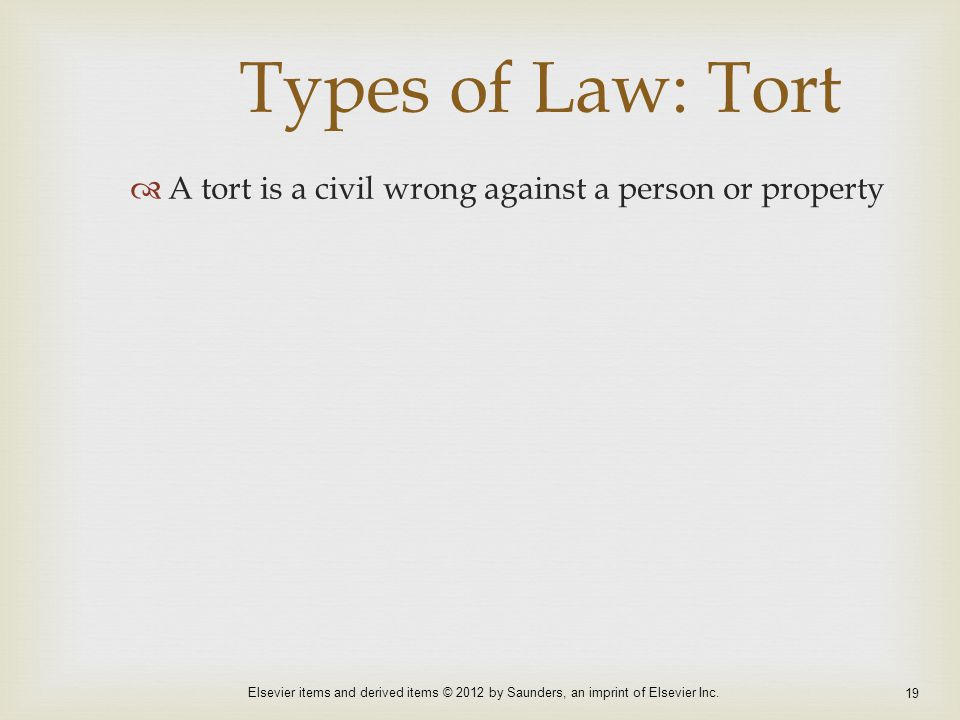 Types of Law: Tort A tort is a civil wrong against a person or property