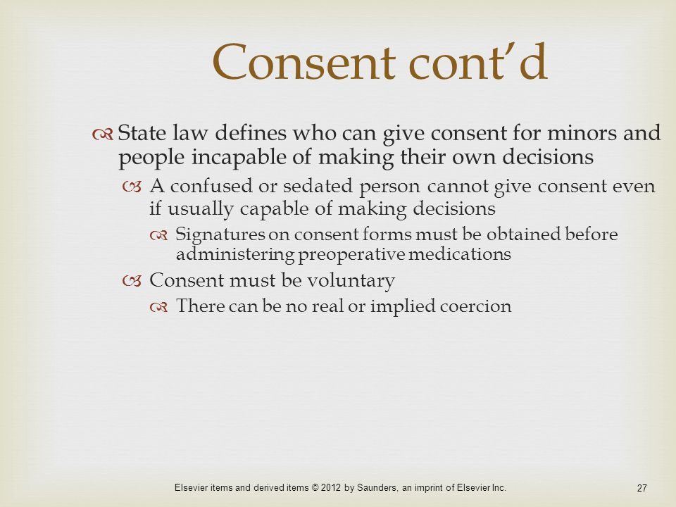 Consent cont'd State law defines who can give consent for minors and people incapable of making their own decisions.