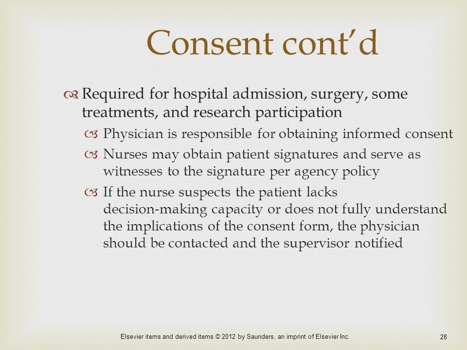 Consent cont'd Required for hospital admission, surgery, some treatments, and research participation.