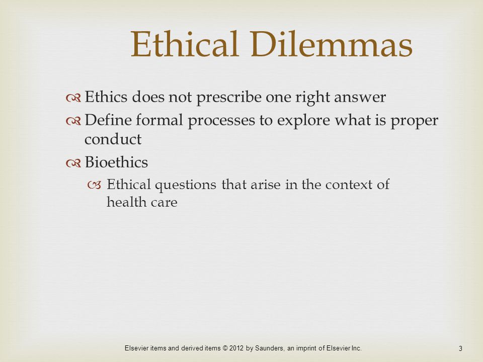 Ethical Dilemmas Ethics does not prescribe one right answer