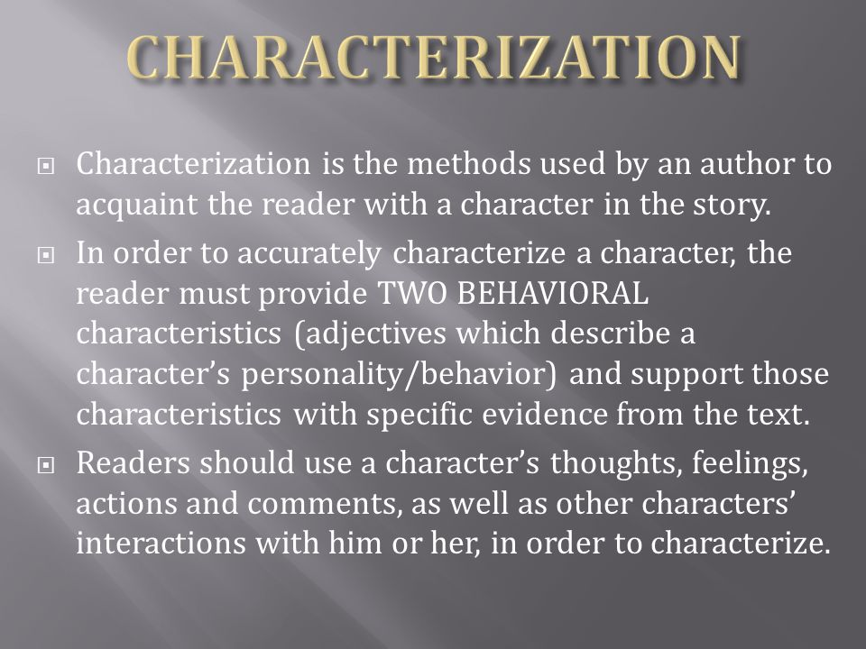CHARACTERIZATION Characterization is the methods used by an author to acquaint the reader with a character in the story.