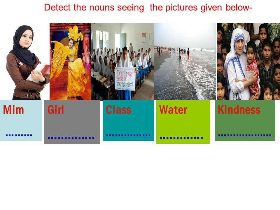 Detect the nouns seeing the pictures given below-