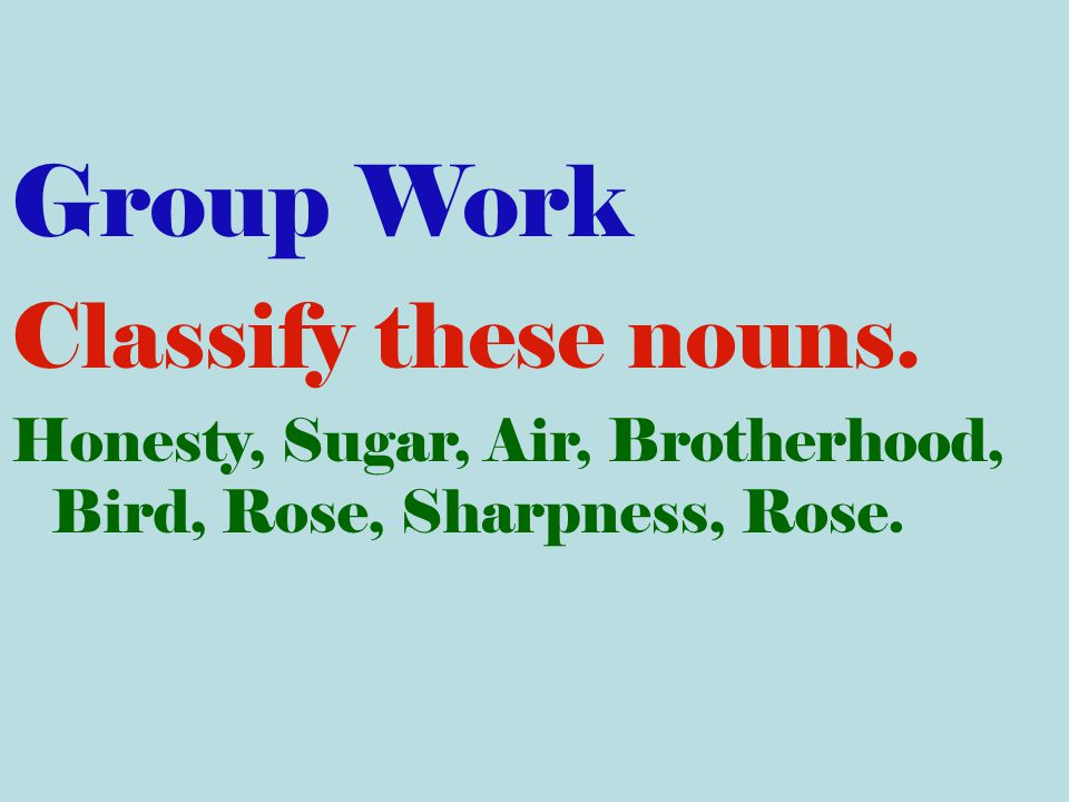 Group Work Classify these nouns.