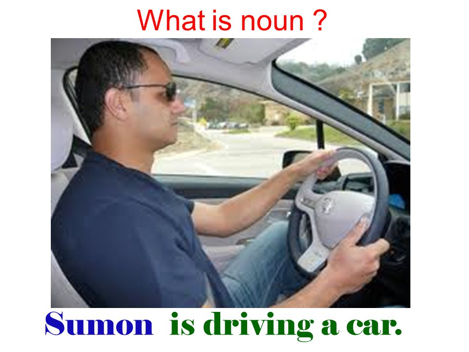 What is noun Sumon is driving a car.