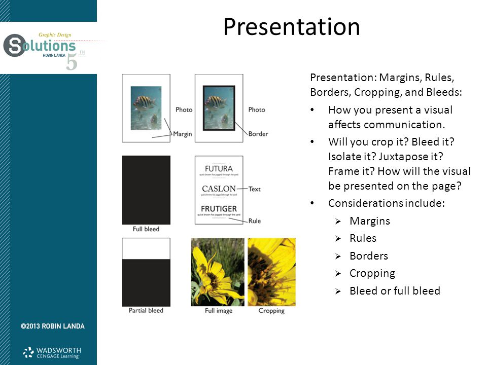 Presentation Presentation: Margins, Rules, Borders, Cropping, and Bleeds: How you present a visual affects communication.