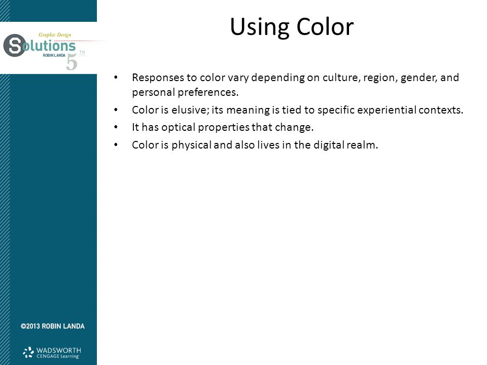Using Color Responses to color vary depending on culture, region, gender, and personal preferences.