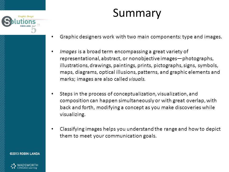 Summary Graphic designers work with two main components: type and images.