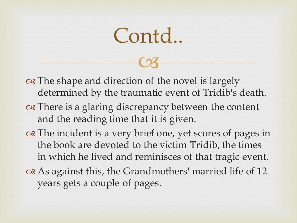 Contd.. The shape and direction of the novel is largely determined by the traumatic event of Tridib s death.