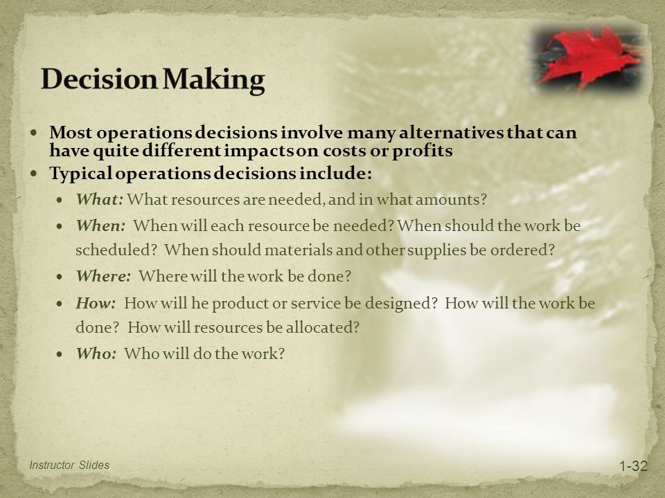 Decision Making Most operations decisions involve many alternatives that can have quite different impacts on costs or profits.