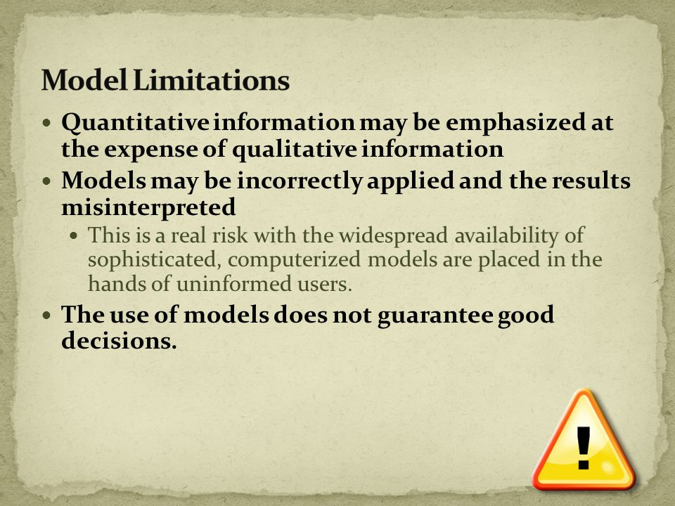 Model Limitations Quantitative information may be emphasized at the expense of qualitative information.