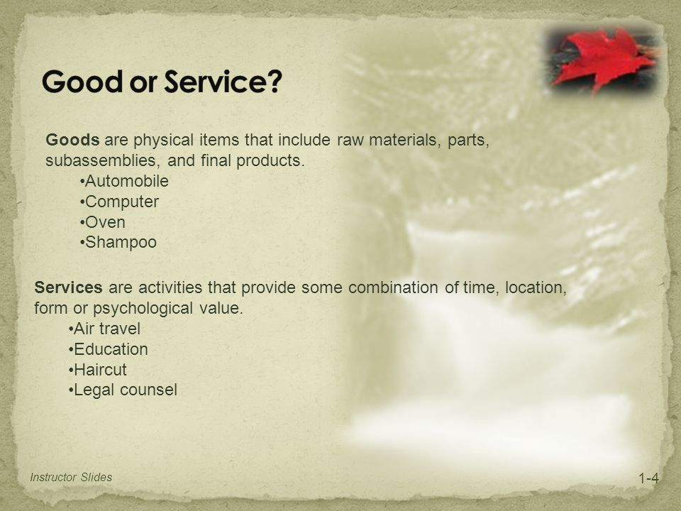 Good or Service Goods are physical items that include raw materials, parts, subassemblies, and final products.