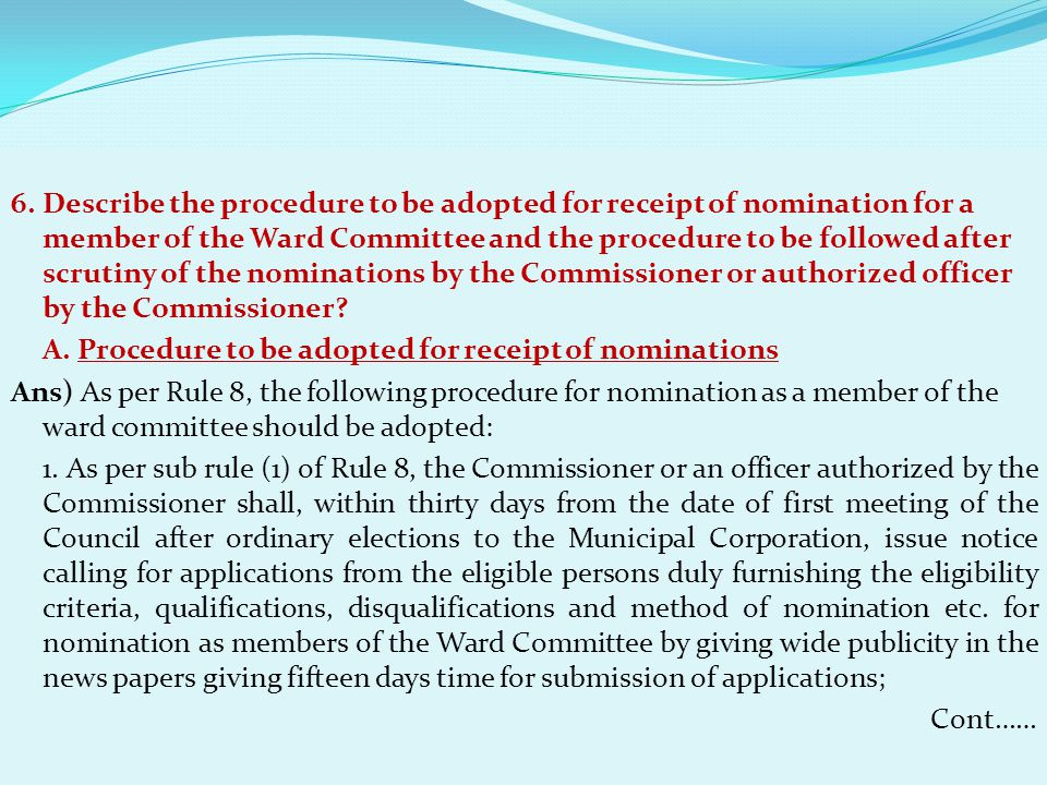 6. Describe the procedure to be adopted for receipt of nomination for a member of the Ward Committee and the procedure to be followed after scrutiny of the nominations by the Commissioner or authorized officer by the Commissioner