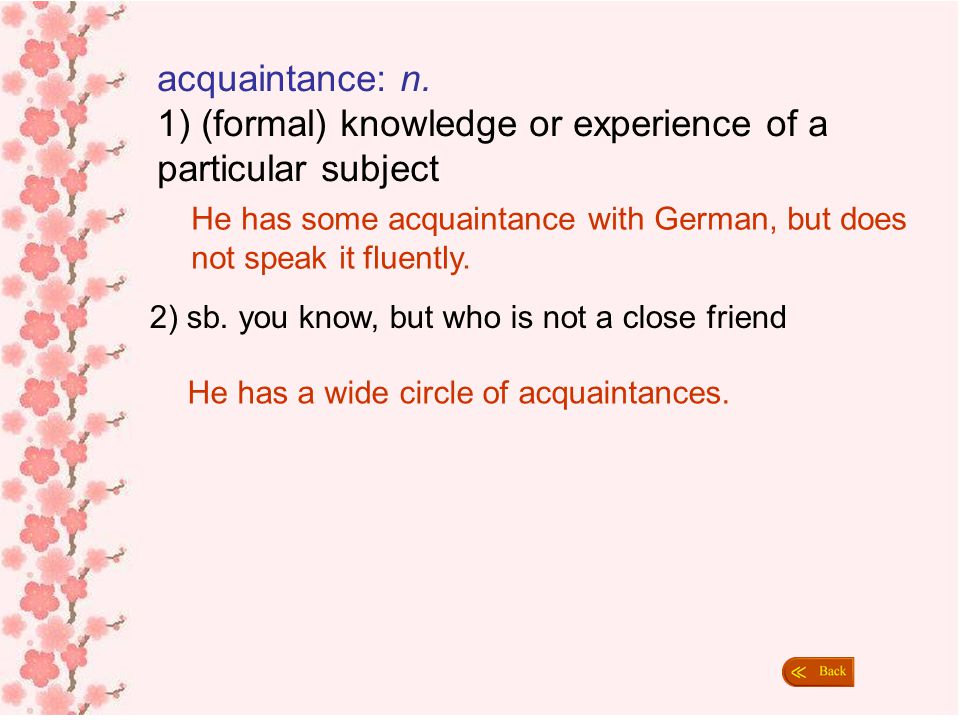 1) (formal) knowledge or experience of a particular subject
