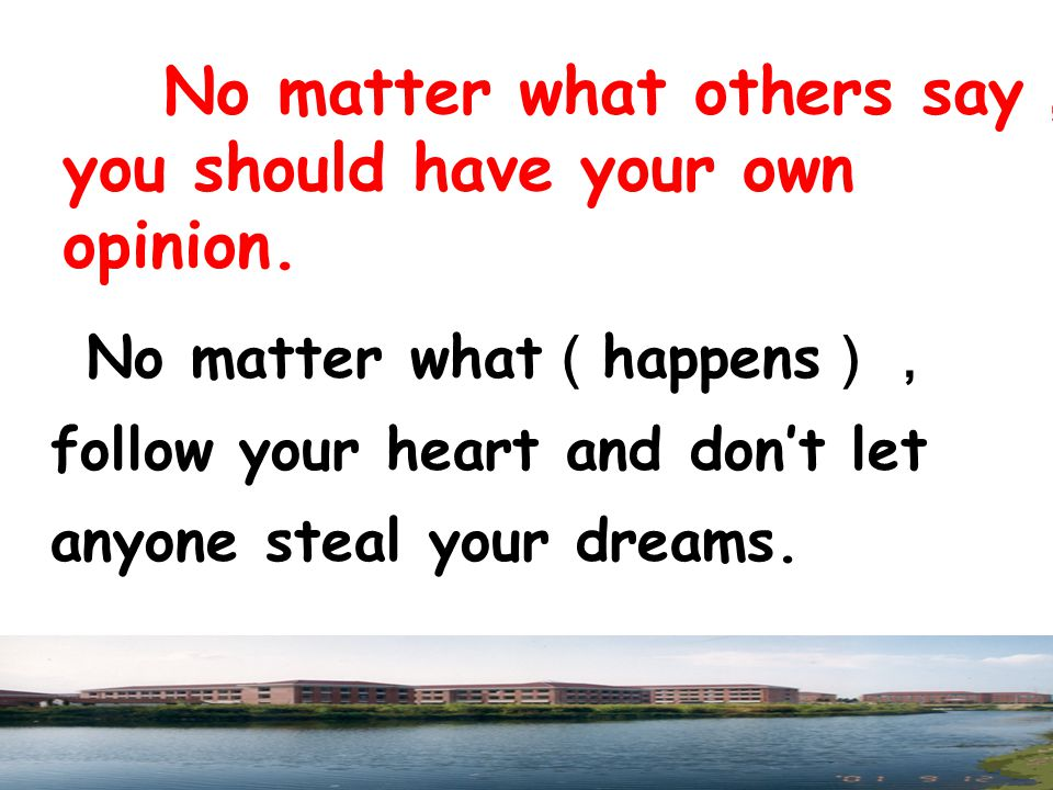 No matter what others say,you should have your own opinion.
