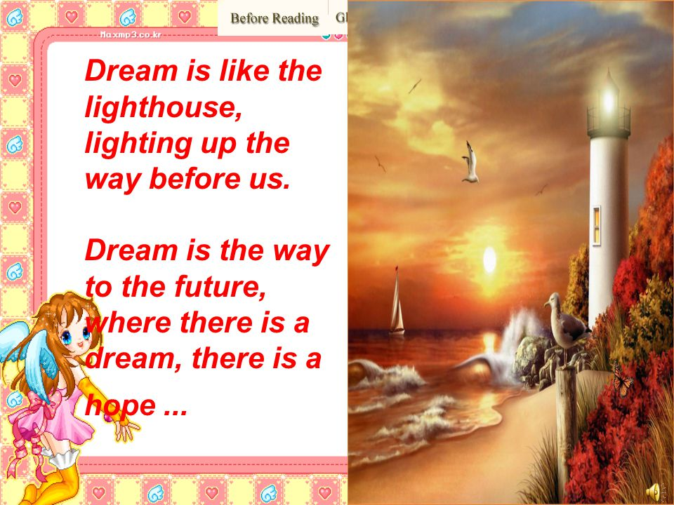 Dream is like the lighthouse, lighting up the way before us