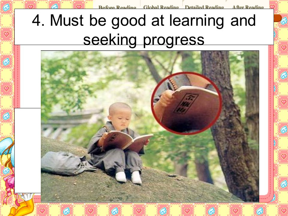 4. Must be good at learning and seeking progress