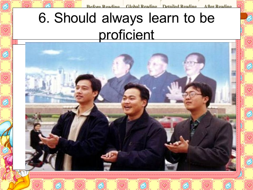 6. Should always learn to be proficient