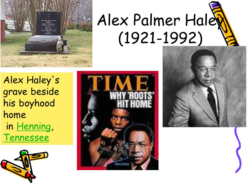 Alex Palmer Haley (1921-1992) Alex Haley s grave beside his boyhood home in Henning, Tennessee