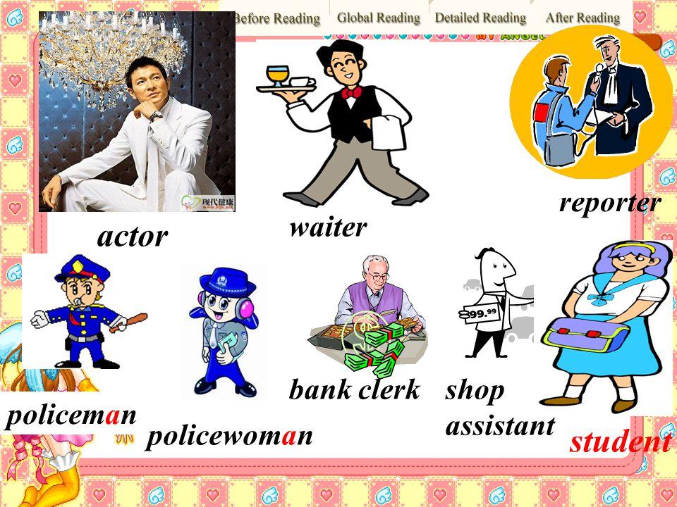 actor student reporter waiter bank clerk shop assistant policeman
