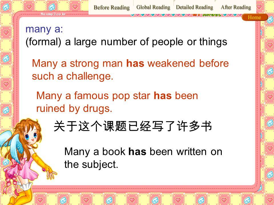 关于这个课题已经写了许多书 many a: (formal) a large number of people or things