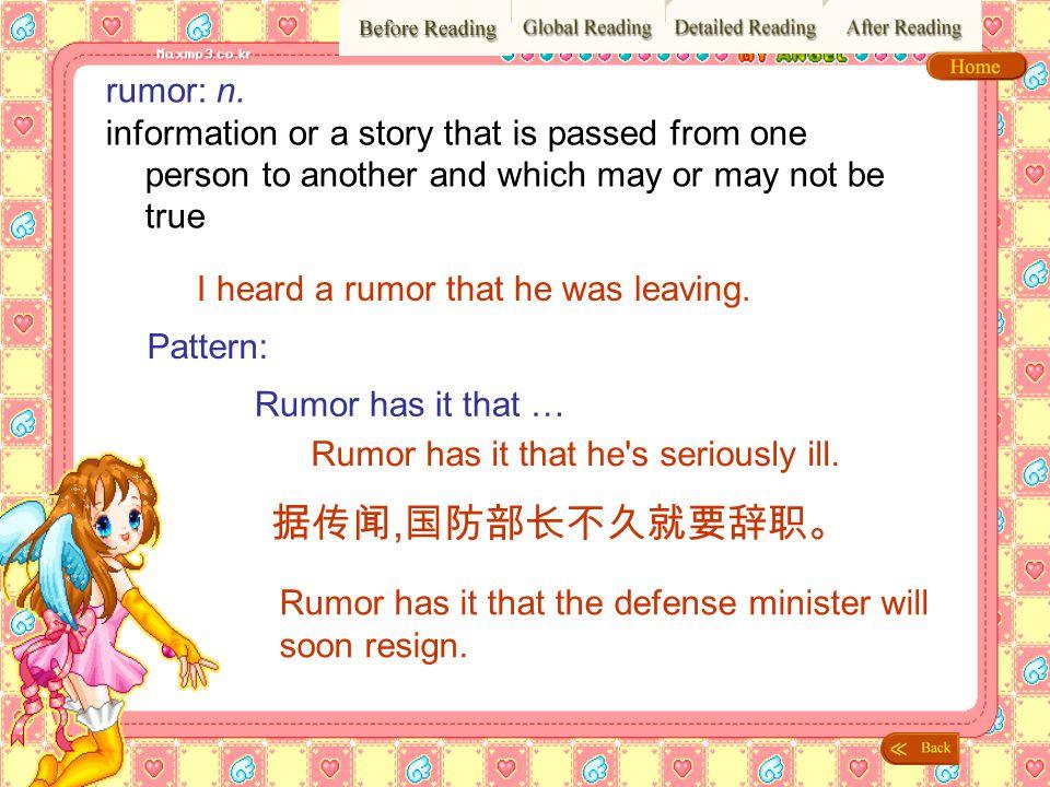 据传闻,国防部长不久就要辞职。 rumor: n.