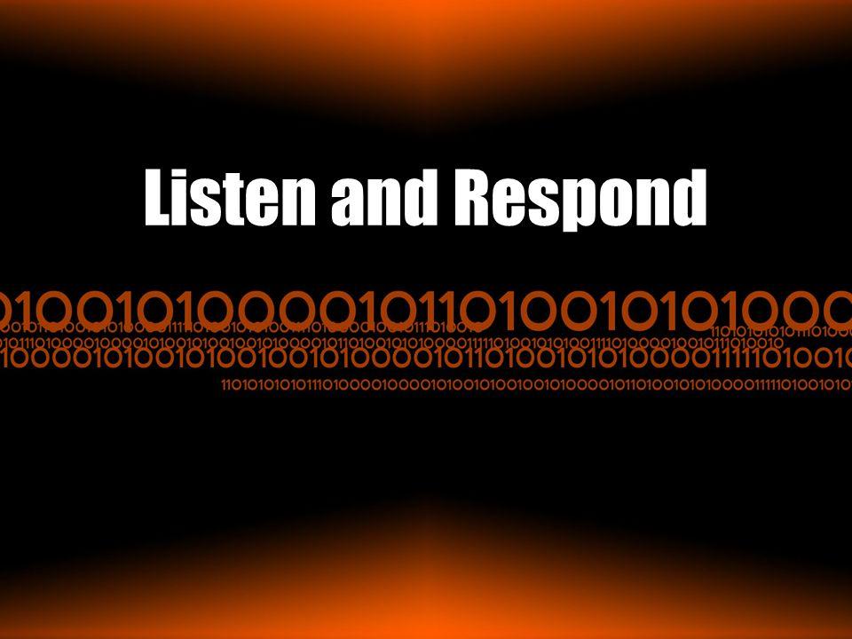 Listen and Respond