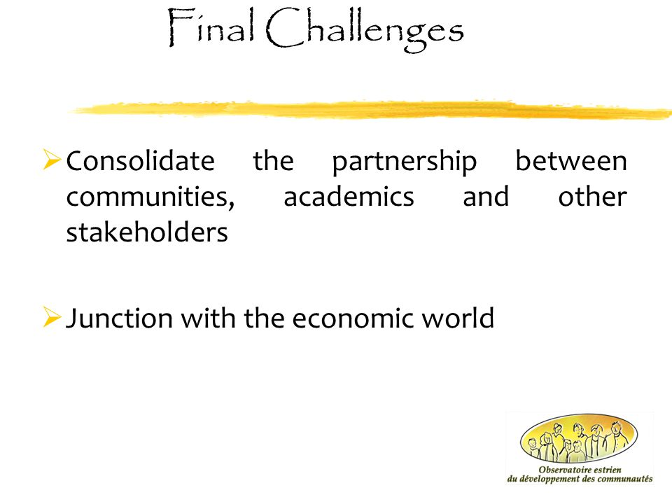 Final Challenges Consolidate the partnership between communities, academics and other stakeholders.