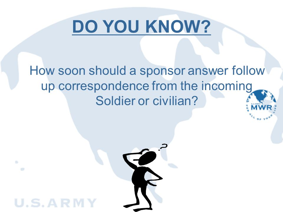 DO YOU KNOW How soon should a sponsor answer follow up correspondence from the incoming Soldier or civilian