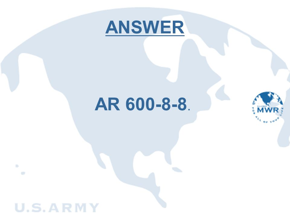 ANSWER AR 600-8-8. If you said AR 600-8-8, you are correct….here's another one.