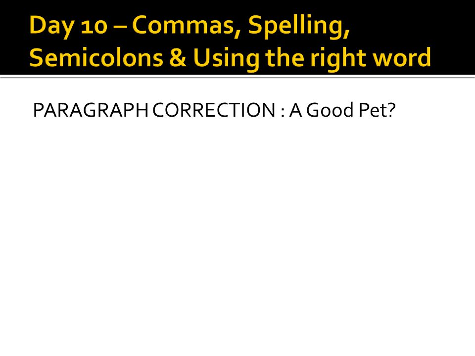 Day 10 – Commas, Spelling, Semicolons & Using the right word