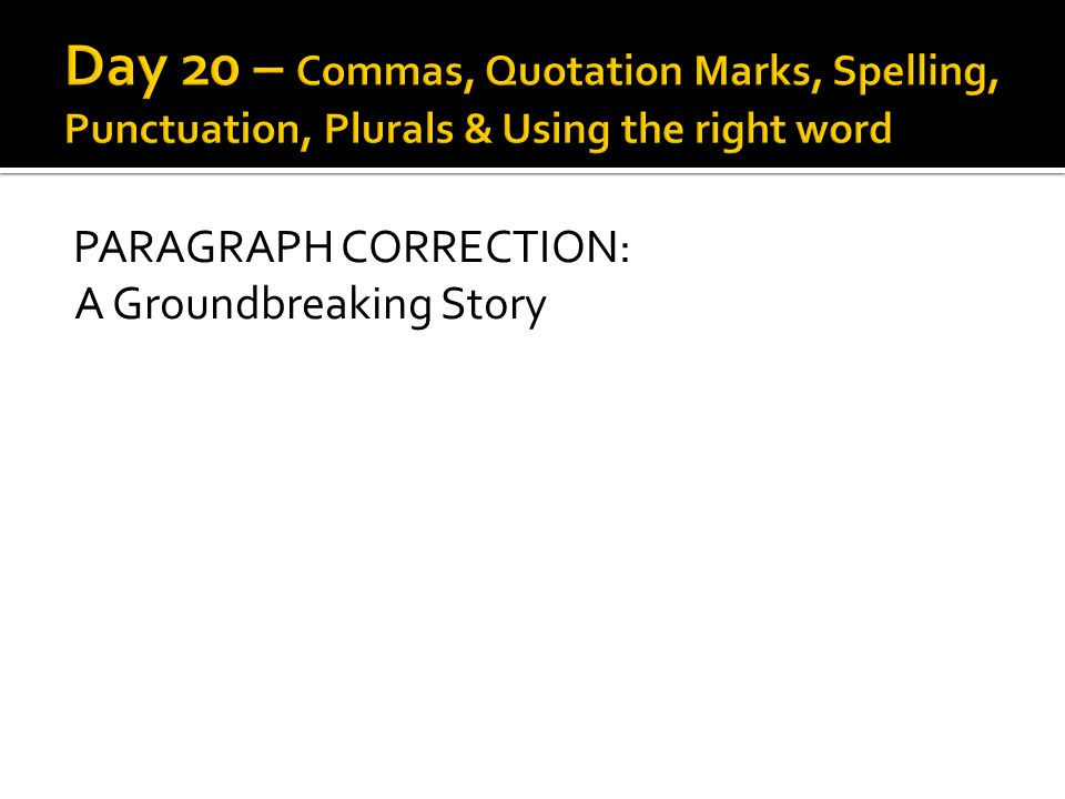 Day 20 – Commas, Quotation Marks, Spelling, Punctuation, Plurals & Using the right word