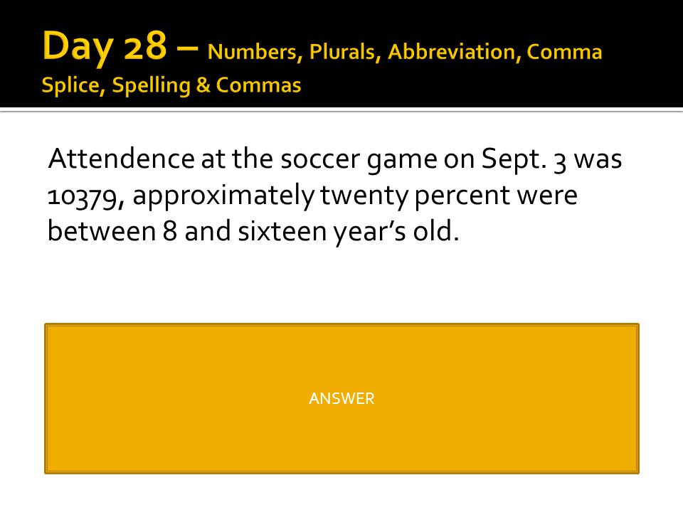 Day 28 – Numbers, Plurals, Abbreviation, Comma Splice, Spelling & Commas