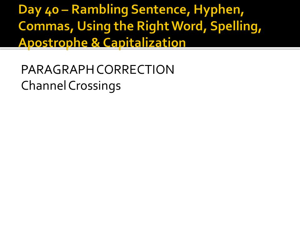 Day 40 – Rambling Sentence, Hyphen, Commas, Using the Right Word, Spelling, Apostrophe & Capitalization