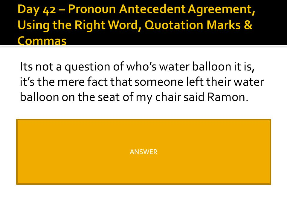 Day 42 – Pronoun Antecedent Agreement, Using the Right Word, Quotation Marks & Commas
